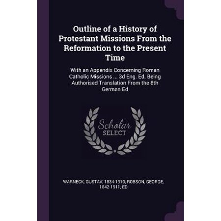 Outline of a History of Protestant Missions from the Reformation to the Present Time : With an Appendix Concerning Roman Catholic Missions ... 3D Eng. Ed. Being Authorised Translation from the 8th German Ed - Catholic Halloween History