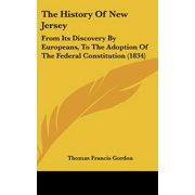 The History of New Jersey : From Its Discovery by Europeans, to the Adoption of the Federal Constitution (1834)