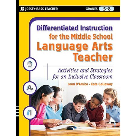 Middle School Language Arts (Differentiated Instruction for the Middle School Language Arts Teacher, Grades 5-8 : Activities and Strategies for an Inclusive Classroom )