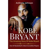 Kobe Bryant: The amazing story of Kobe Bryant - one of basketball's most incredible players! (Paperback)