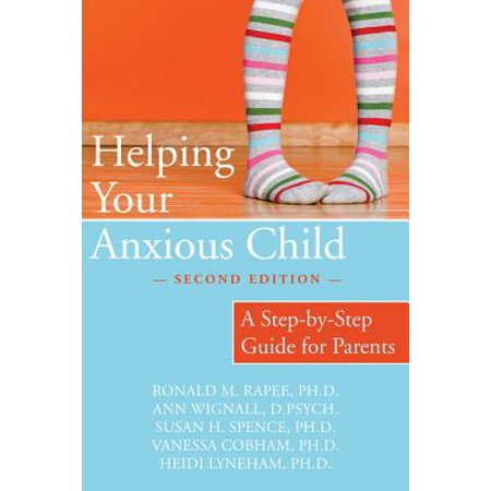 Helping Your Anxious Child : A Step-by-Step Guide for
