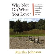 Why Not Do What You Love? An Invitation to Calling and Contribution in a World Hungry for Your Gifts - eBook
