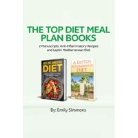 The Top Diet Meal Plan Books : 2 Manuscripts: Anti-Inflammatory Recipes and Leptin Mediterranean Diet