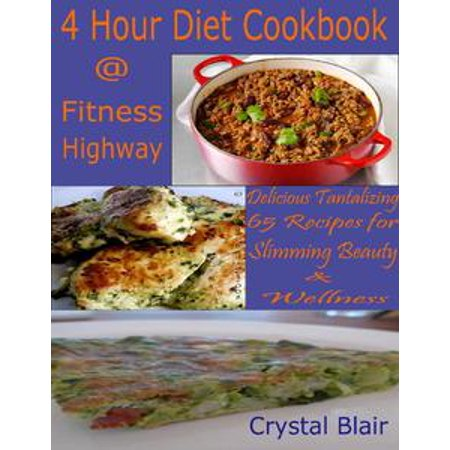 4 Hour Diet Cookbook @ Fitness Highway : Delicious Tantalizing 65 Recipes for Slimming Beauty & Wellness - -
