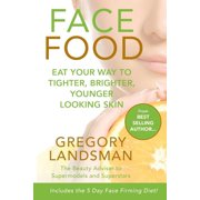 Face Food: Eat your way to tighter, brighter, younger looking skin (Paperback)