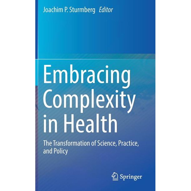 Embracing Complexity in Health: The Transformation of Science, Practice, and Policy (Hardcover)