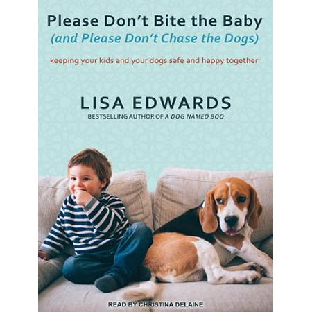 Please Don't Bite the Baby (and Please Don't Chase the Dogs): Keeping Your Kids and Your Dogs Safe and Happy Together