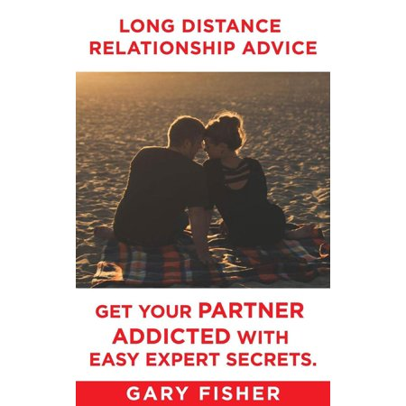 Long Distance Relationship Advice - Get Your Partner Addicted With Easy Expert Secrets. -