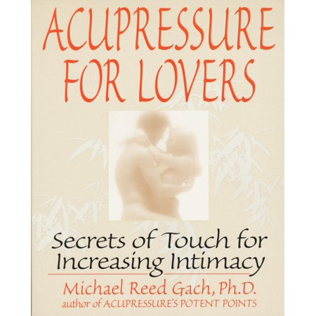 Acupressure for Lovers : Secrets of Touch for Increasing Intimacy
