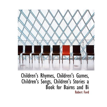 Children's Rhymes, Children's Games, Children's Songs, Children's Stories a Book for Bairns and Bi (Scary Children's Stories For Halloween)