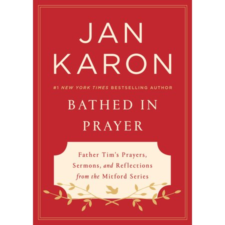 Bathed in Prayer : Father Tim's Prayers, Sermons, and Reflections from the Mitford