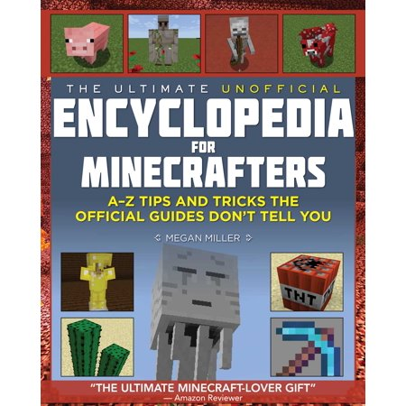 The Ultimate Unofficial Encyclopedia for Minecrafters : An A - Z Book of Tips and Tricks the Official Guides Don't Teach (Best Disney Tips And Tricks)