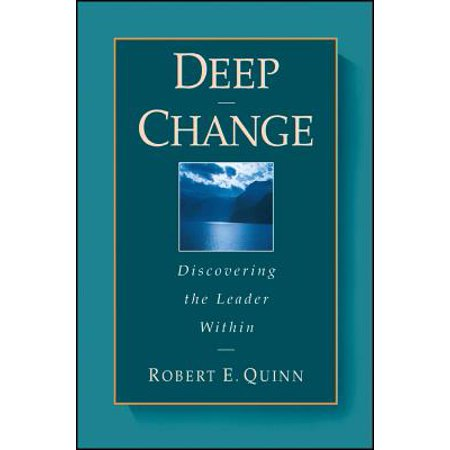 Deep Change : Discovering the Leader Within