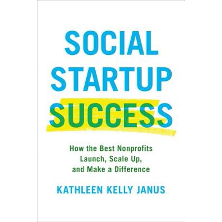 Social Startup Success : How the Best Nonprofits Launch, Scale Up, and Make a