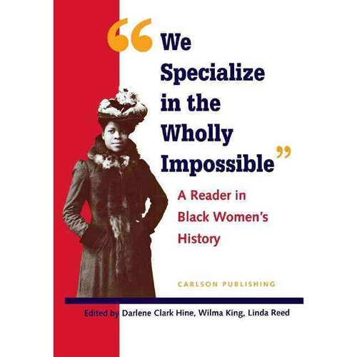 We Specialize in the Wholly Impossible: A Reader in Black Women's History