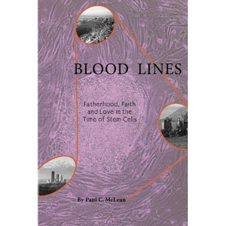 Blood Lines  Fatherhood  Faith And Love In The Time Of Stem Cells