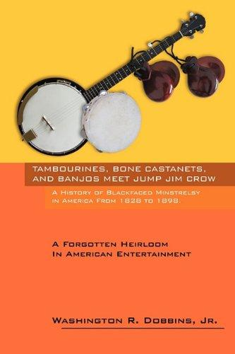 Tambourines, Bone Castanets, and Banjos Meet Jump Jim Crow : A History of Blackfaced... by