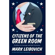 Citizens of the Green Room : Profiles in Courage and Self-Delusion