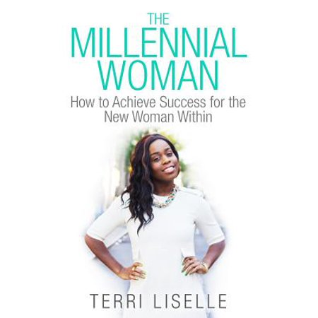 The Millennial Woman  How To Achieve Success For The New Woman Within