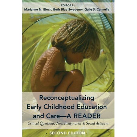 Reconceptualizing Early Childhood Education and Care--A Reader : Critical Questions, New Imaginaries and Social Activism, Second (Benefits Of Computers In Early Childhood Education)