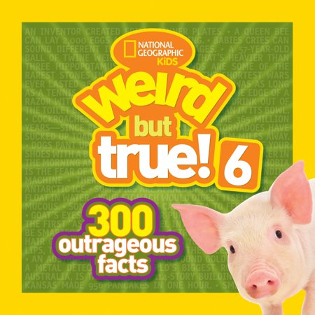 National Geographic Kids Weird But True! 6 : 300 Outrageous Facts