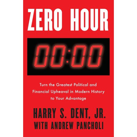Zero Hour : Turn the Greatest Political and Financial Upheaval in Modern History to Your Advantage Dent  predicted the populist wave that has driven the Brexit vote, the election of Donald Trump, and other recent shocks around the world. Now he returns with [a] guide to protect your investments and prosper in the age of the anti-globalist backlash --Amazon.com.
