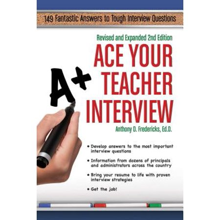 Ace Your Teacher Interview : 149 Fantastic Answers to Tough Interview (Behavioural Interview Questions And Answers For Managers)