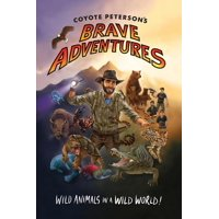 Coyote Peterson's Brave Adventures: Wild Animals in a Wild World (Brave Wilderness, Emmy Award Winning Youtuber) (Paperback)