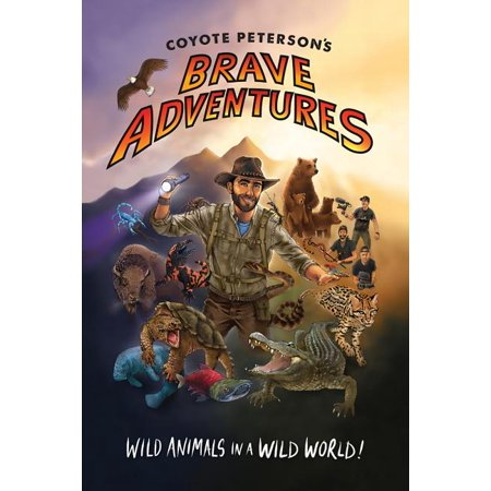 Coyote Peterson's Brave Adventures : Wild Animals in a Wild World (Brave Wilderness, Emmy Award Winning Youtuber) (Paperback)