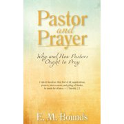 Pastor and Prayer : Why and How Pastors Ought to Pray