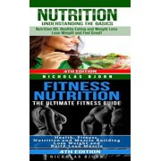 Nutrition & Fitness Nutrition : Nutrition: Understanding The Basics & Fitness Nutriton: The Ultimate Fitness Guide (Hardcover)