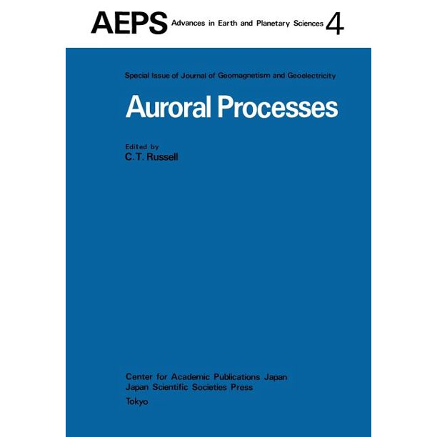 Advances in Earth and Planetary Sciences: Auroral Processes: Proceedings of Iaga/Iamap Joint Assembly August 1977, Seattle, Washington (Paperback)