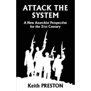 Attack The System : A New Anarchist Perspective for the 21st Century (Paperback)