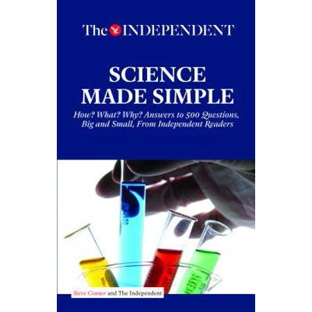 Science Made Simple : How? What? Why? Answers to 500 Questions, Big and Small, from Independent Readers ()
