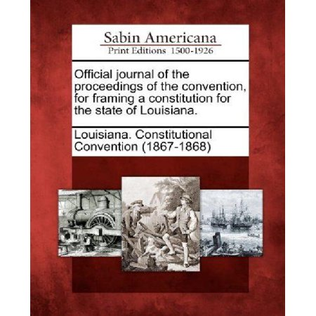 Official Journal Of The Proceedings Of The Convention  For Framing A Constitution For The State Of Louisiana