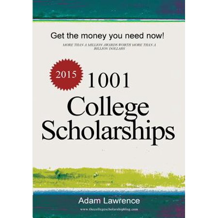 1001 College Scholarships : Billions of Dollars in Free Money for