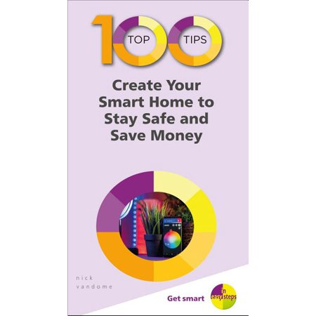 100 Top Tips - In Easy Steps: 100 Top Tips - Create Your Smart Home to Stay Safe and Save Money (Paperback) thumbnail
