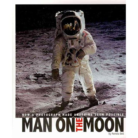 Man on the Moon: How a Photograph Made Anything Seem Possible by