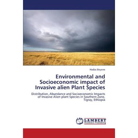 Environmental and Socioeconomic Impact of Invasive Alien Plant (The Impacts Of Alien Plants On Natural Ecosystems)