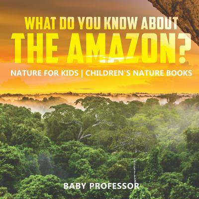 What Do You Know about the Amazon? Nature for Kids Children's Nature (Best Amazon Educational Apps For Kids)