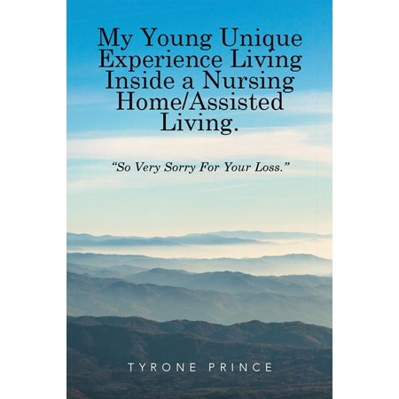 My Young Unique Experience Living Inside a Nursing Home / Assisted Living. - eBook ()