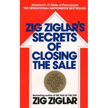 Zig Ziglar's Secrets of Closing the Sale : For Anyone Who Must Get Others to Say (Get School Closings Sent To Your Phone)