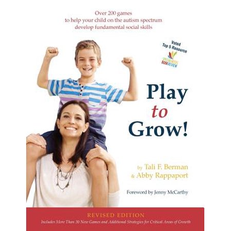 Play to Grow! : Over 200 Games to Help Your Child on the Autism Spectrum Develop Fundamental Social