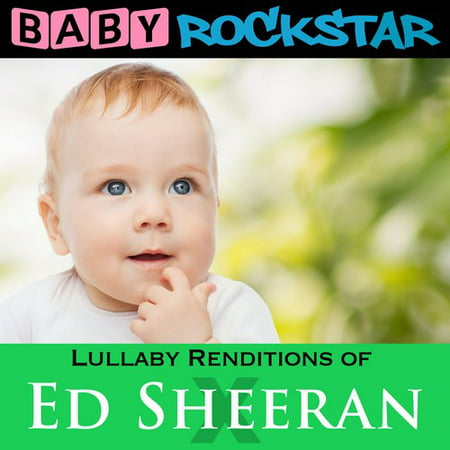Lullaby Renditions Of Ed Sheeran  X