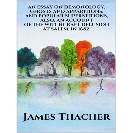 An Essay on Demonology, Ghosts and Apparitions, and Popular Superstitions - Also, an Account of the Witchcraft Delusion at Salem, in 1692 - eBook