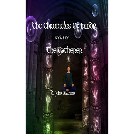 The Chronicles Of Irindia Book One: The Gatherer (YA Fantasy) -