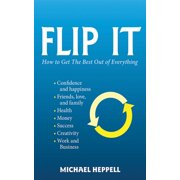 Flip It : How to Get the Best Out of Everything