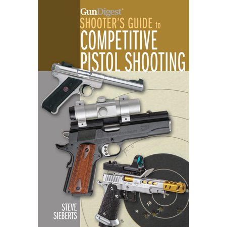 Gun Digest Shooter's Guide to Competitive Pistol