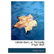 Catholic Hours or the Family Prayer Book
