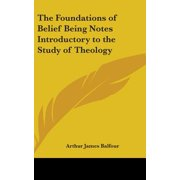 The Foundations of Belief Being Notes Introductory to the Study of Theology